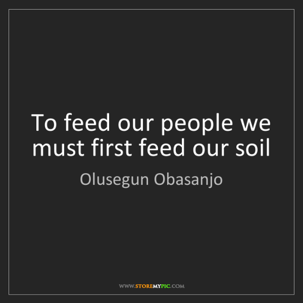 Olusegun Obasanjo: To feed our people we must first feed our soil