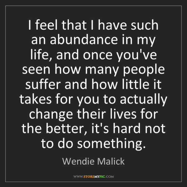 Wendie Malick: I feel that I have such an abundance in my life, and...