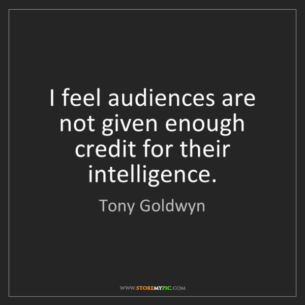 Tony Goldwyn: I feel audiences are not given enough credit for their...