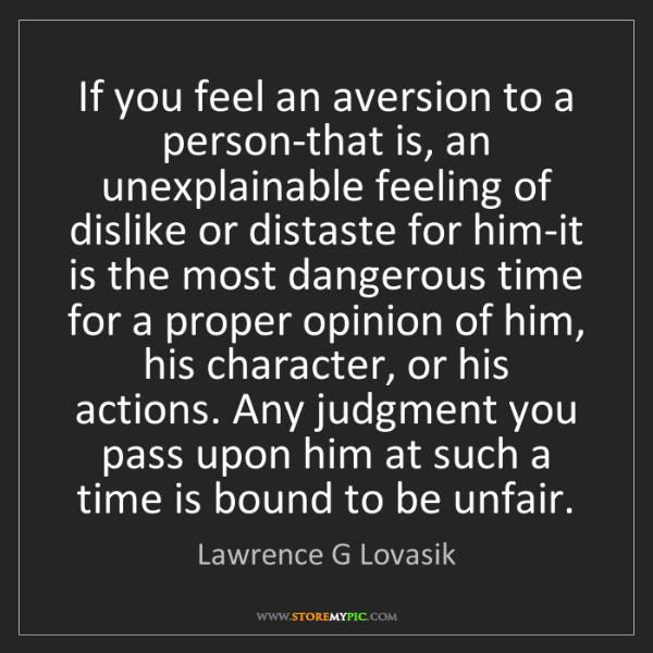 Lawrence G Lovasik: If you feel an aversion to a person-that is, an unexplainable...