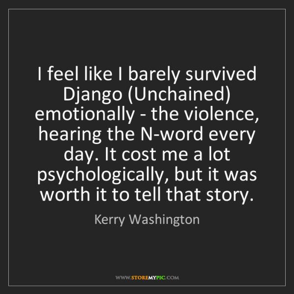 Kerry Washington: I feel like I barely survived Django (Unchained) emotionally...