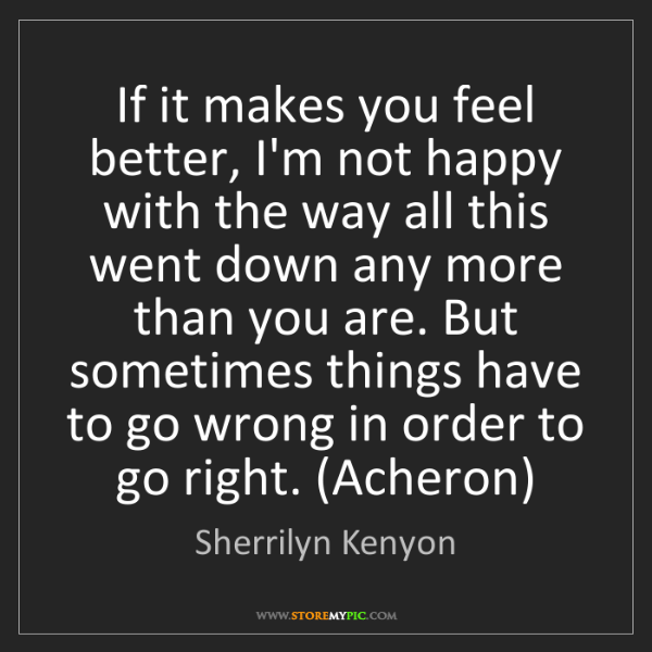Sherrilyn Kenyon: If it makes you feel better, I'm not happy with the way...