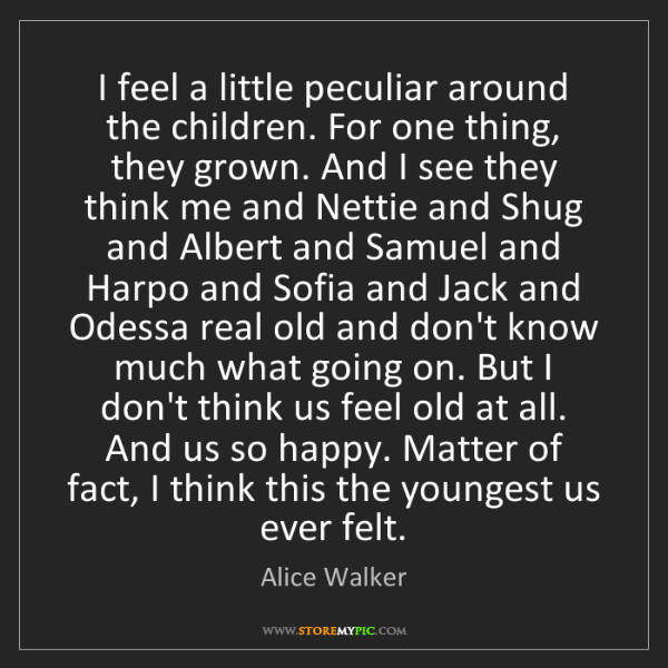 Alice Walker: I feel a little peculiar around the children. For one...