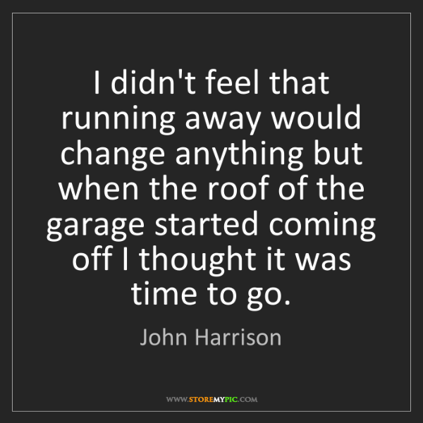John Harrison: I didn't feel that running away would change anything...