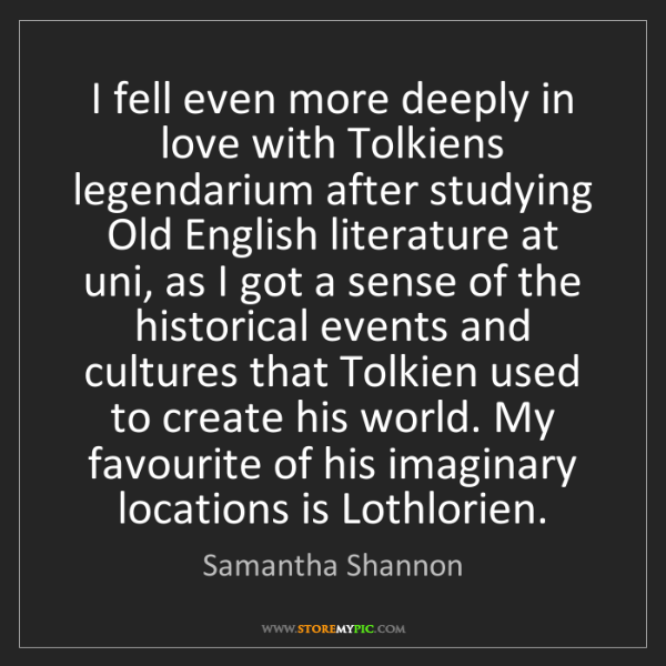 Samantha Shannon: I fell even more deeply in love with Tolkiens legendarium...