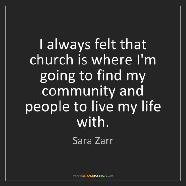 Sara Zarr: I always felt that church is where I'm going to find...