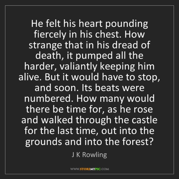J K Rowling: He felt his heart pounding fiercely in his chest. How...