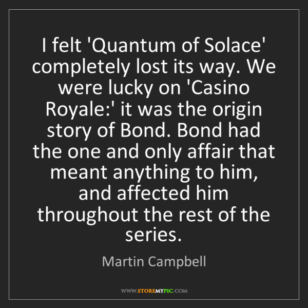 Martin Campbell: I felt 'Quantum of Solace' completely lost its way. We...