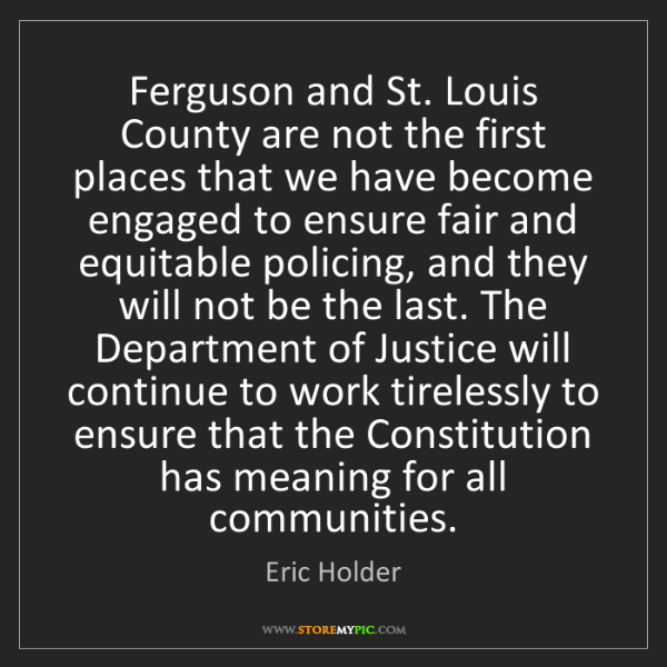Eric Holder: Ferguson and St. Louis County are not the first places...