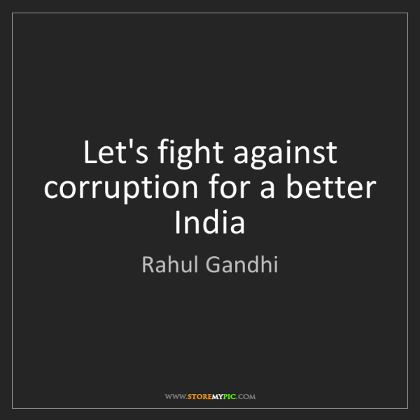 Rahul Gandhi: Let's fight against corruption for a better India