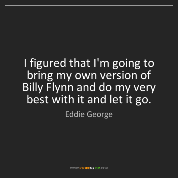 Eddie George: I figured that I'm going to bring my own version of Billy...
