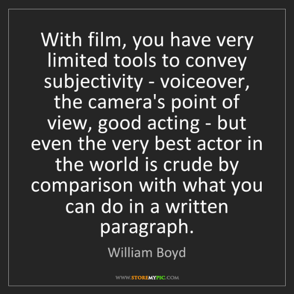 William Boyd: With film, you have very limited tools to convey subjectivity...