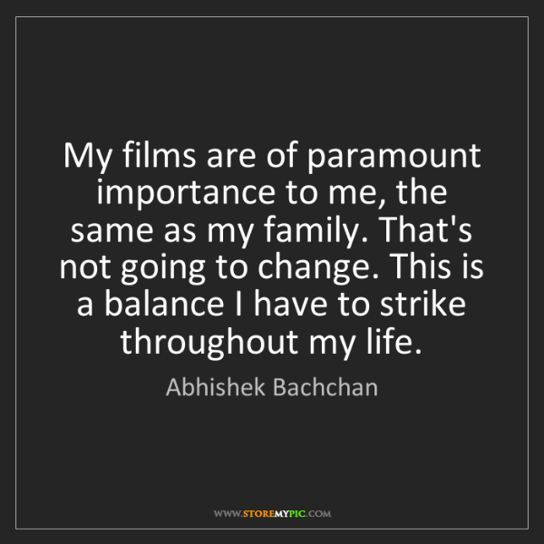 Abhishek Bachchan: My films are of paramount importance to me, the same...