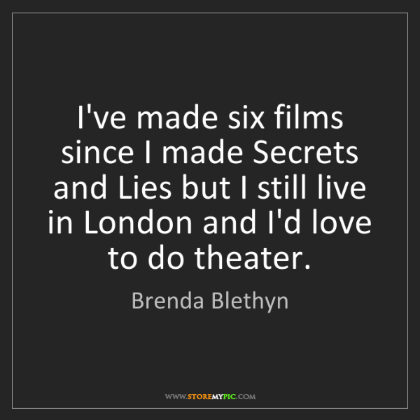 Brenda Blethyn: I've made six films since I made Secrets and Lies but...