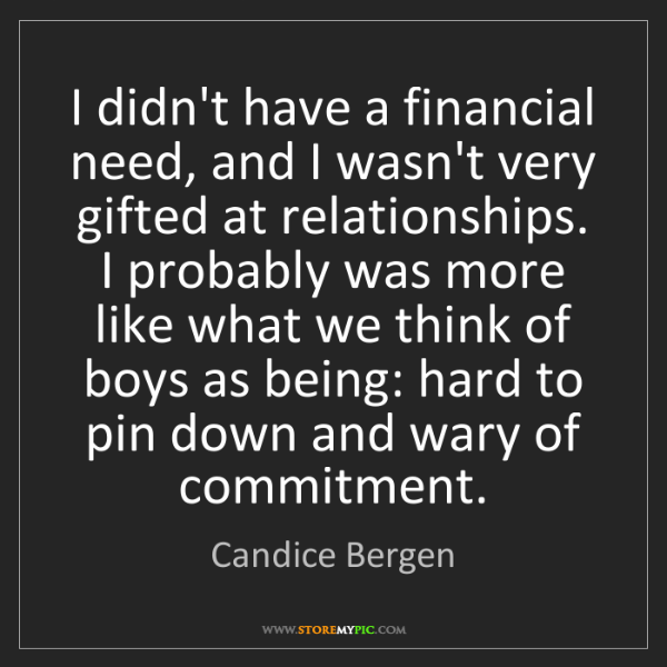Candice Bergen: I didn't have a financial need, and I wasn't very gifted...