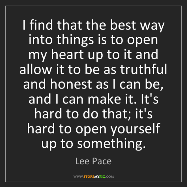 Lee Pace: I find that the best way into things is to open my heart...