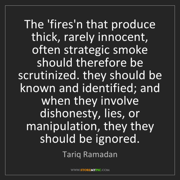 Tariq Ramadan: The 'fires'n that produce thick, rarely innocent, often...