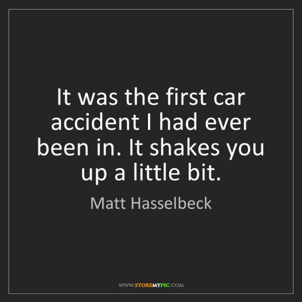 Matt Hasselbeck: It was the first car accident I had ever been in. It...
