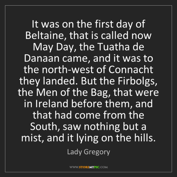 Lady Gregory: It was on the first day of Beltaine, that is called now...