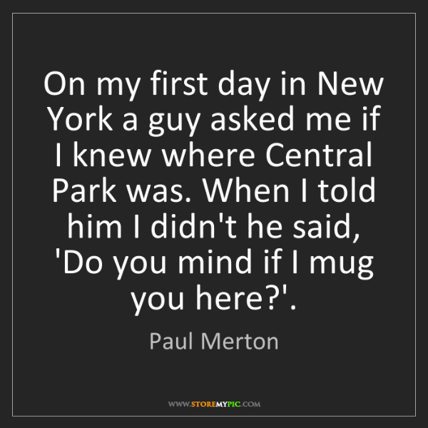 Paul Merton: On my first day in New York a guy asked me if I knew...