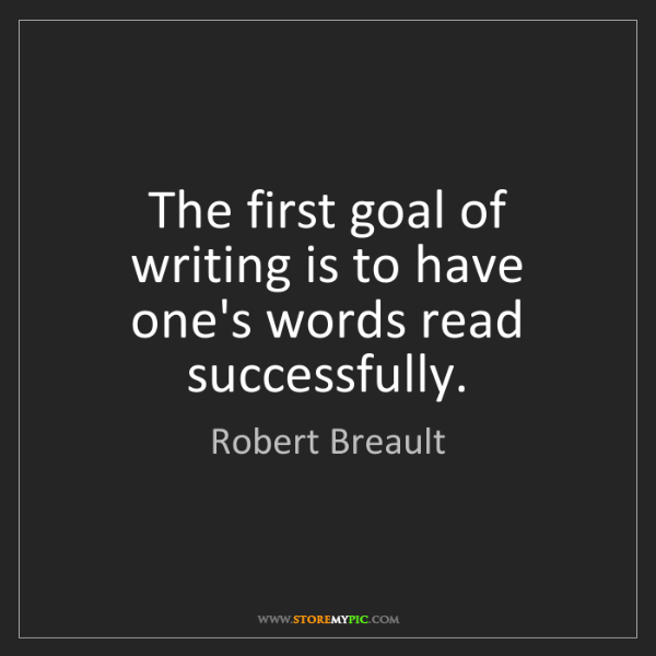 Robert Breault: The first goal of writing is to have one's words read...