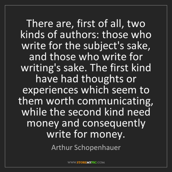 Arthur Schopenhauer: There are, first of all, two kinds of authors: those...