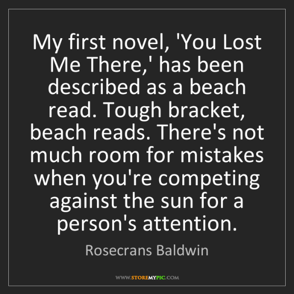 Rosecrans Baldwin: My first novel, 'You Lost Me There,' has been described...