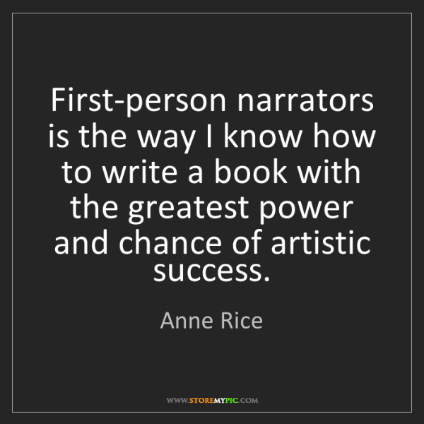 Anne Rice: First-person narrators is the way I know how to write...