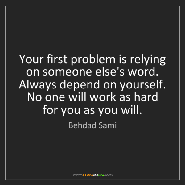 Behdad Sami: Your first problem is relying on someone else's word....