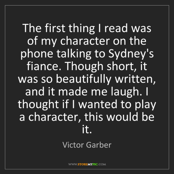 Victor Garber: The first thing I read was of my character on the phone...