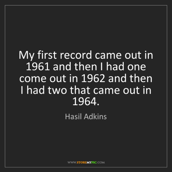 Hasil Adkins: My first record came out in 1961 and then I had one come...
