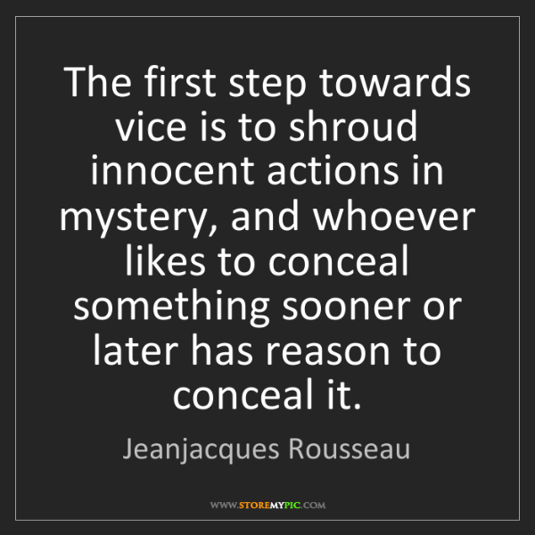 Jeanjacques Rousseau: The first step towards vice is to shroud innocent actions...