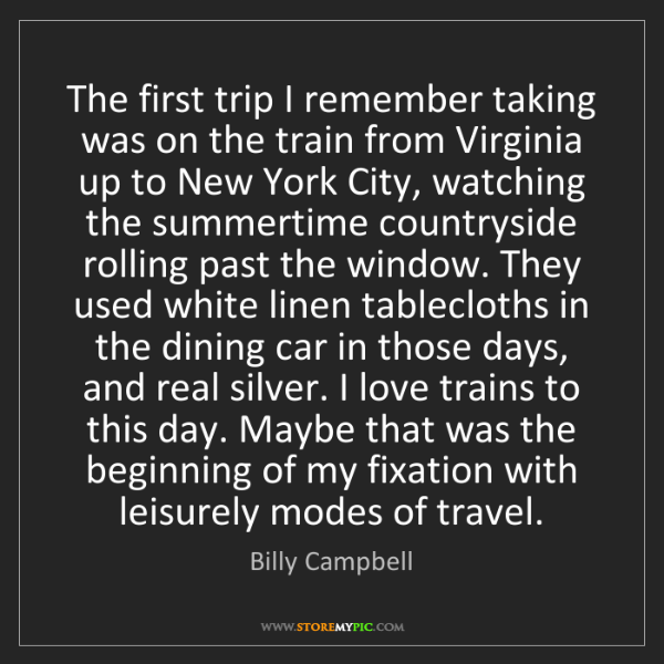 Billy Campbell: The first trip I remember taking was on the train from...