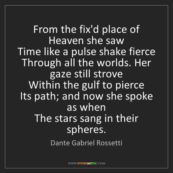 Dante Gabriel Rossetti: From the fix'd place of Heaven she saw   Time like a...