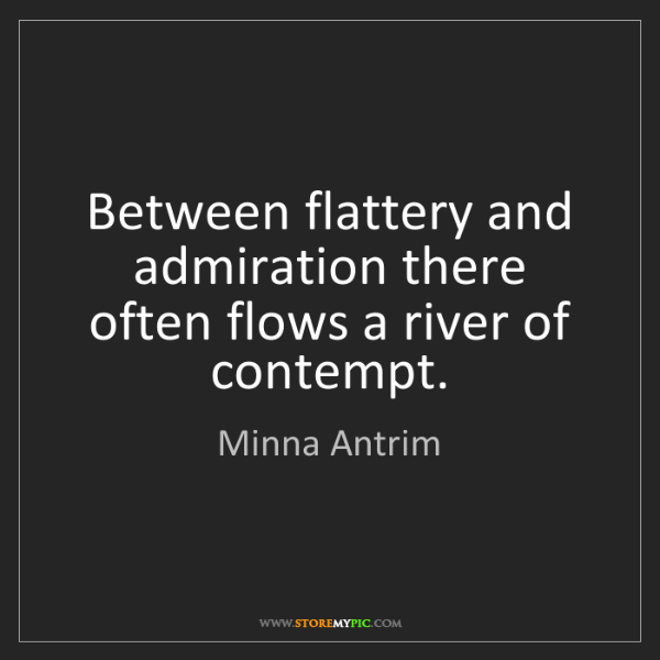 Minna Antrim: Between flattery and admiration there often flows a river...