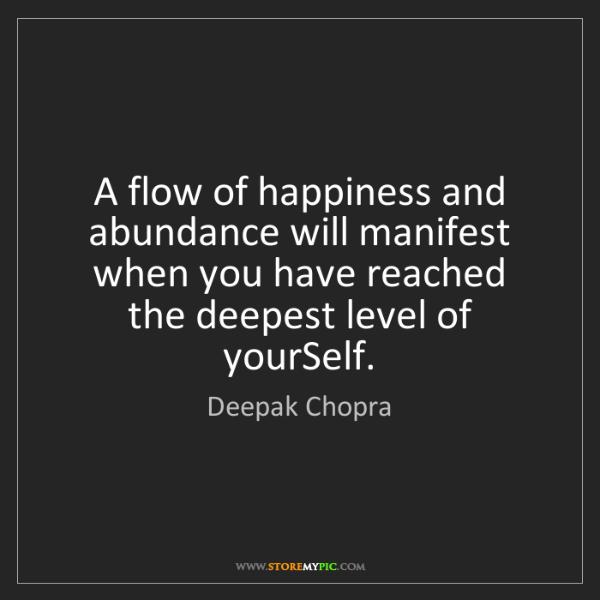 Deepak Chopra: A flow of happiness and abundance will manifest when...
