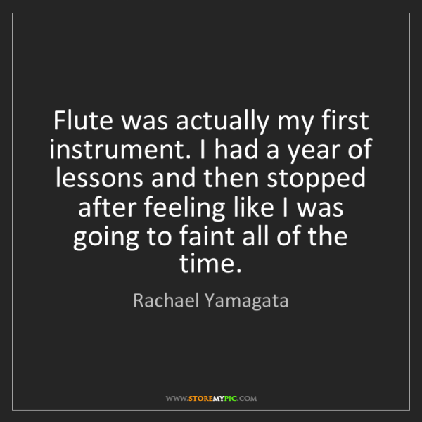 Rachael Yamagata: Flute was actually my first instrument. I had a year...