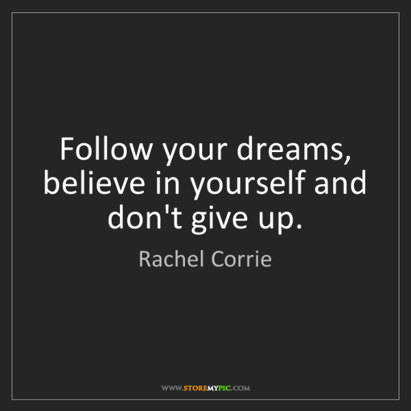 Rachel Corrie: Follow your dreams, believe in yourself and don't give...