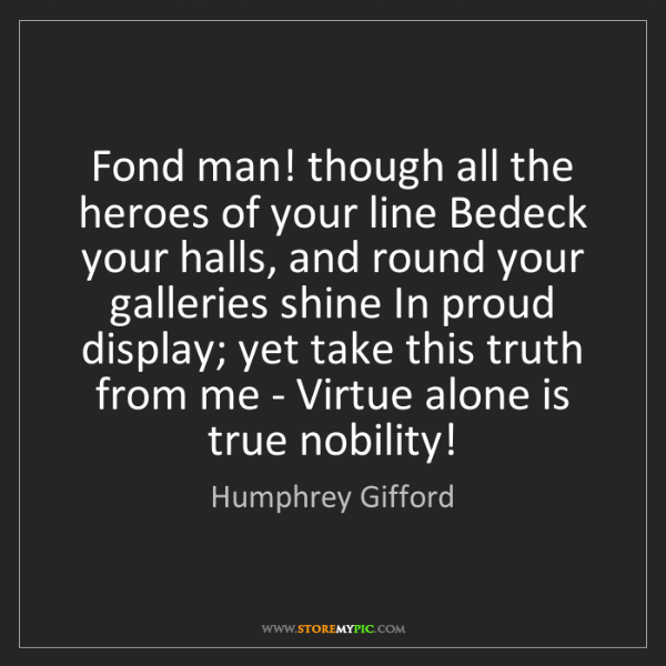 Humphrey Gifford: Fond man! though all the heroes of your line Bedeck your...