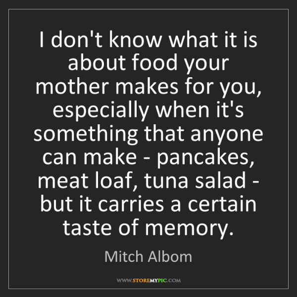 Mitch Albom: I don't know what it is about food your mother makes...