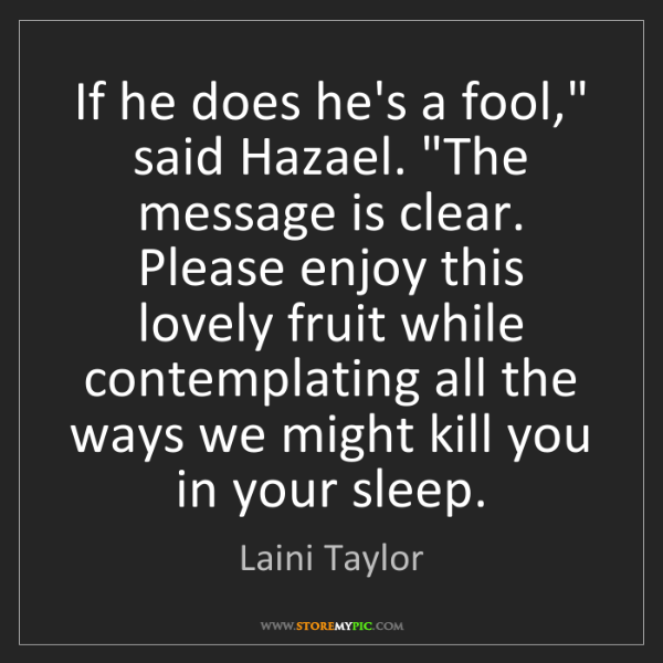 """Laini Taylor: If he does he's a fool,"""" said Hazael. """"The message is..."""