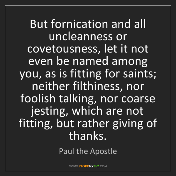 Paul the Apostle: But fornication and all uncleanness or covetousness,...