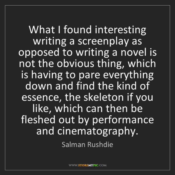 Salman Rushdie: What I found interesting writing a screenplay as opposed...