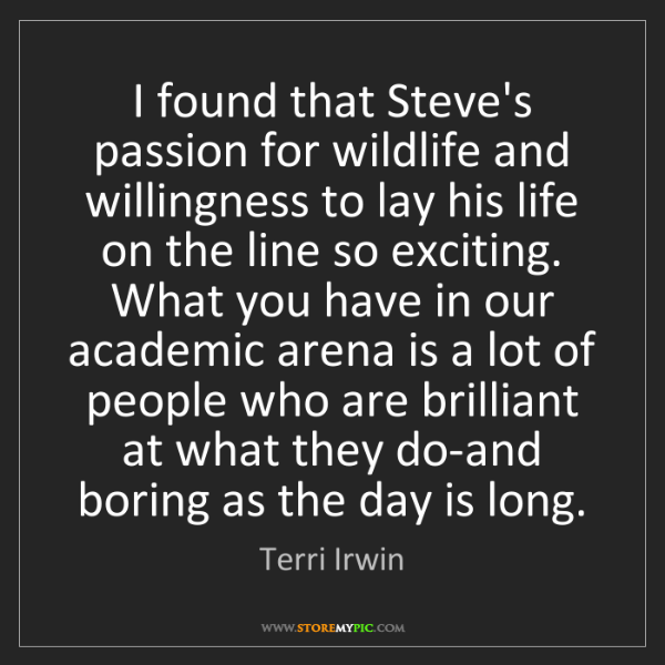 Terri Irwin: I found that Steve's passion for wildlife and willingness...