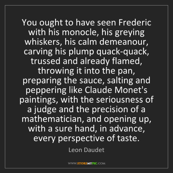 Leon Daudet: You ought to have seen Frederic with his monocle, his...