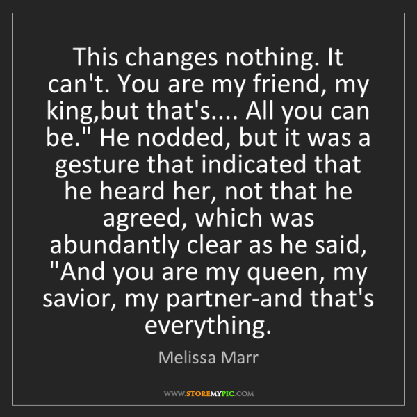 Melissa Marr: This changes nothing. It can't. You are my friend, my...