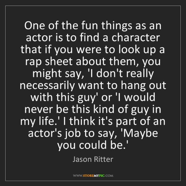Jason Ritter: One of the fun things as an actor is to find a character...