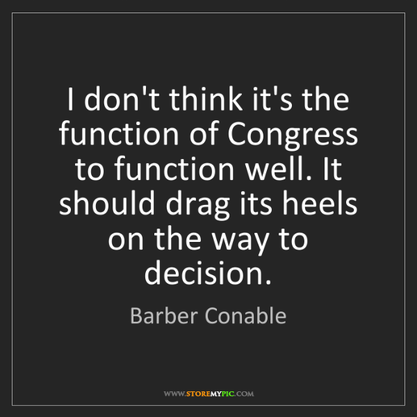 Barber Conable: I don't think it's the function of Congress to function...