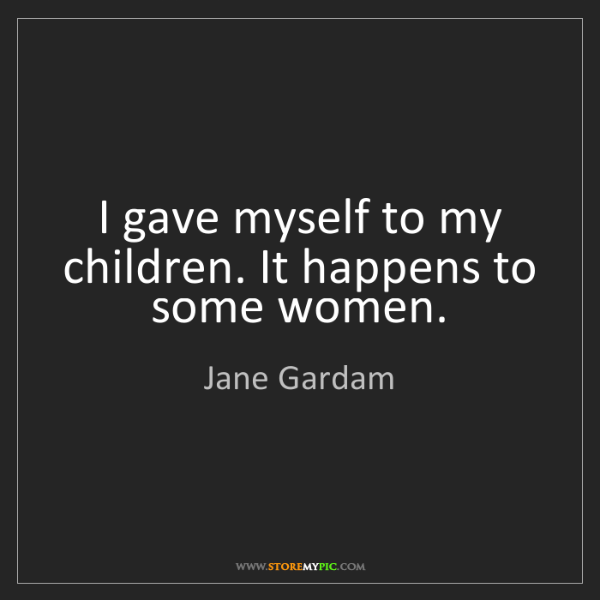 Jane Gardam: I gave myself to my children. It happens to some women.