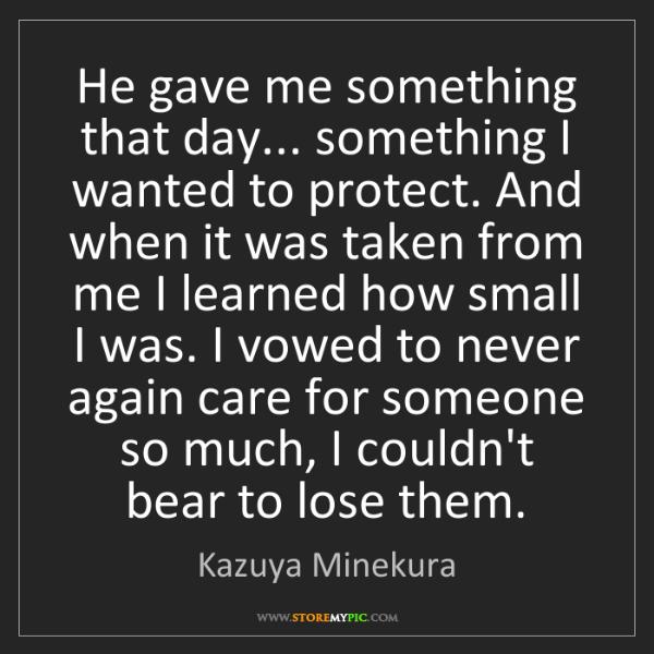 Kazuya Minekura: He gave me something that day... something I wanted to...